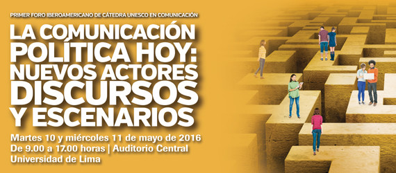 I Foro Iberoamericano de Cátedras UNESCO en Comunicación. La Comunicación Política Hoy: Nuevos Actores, Discursos y Escenarios